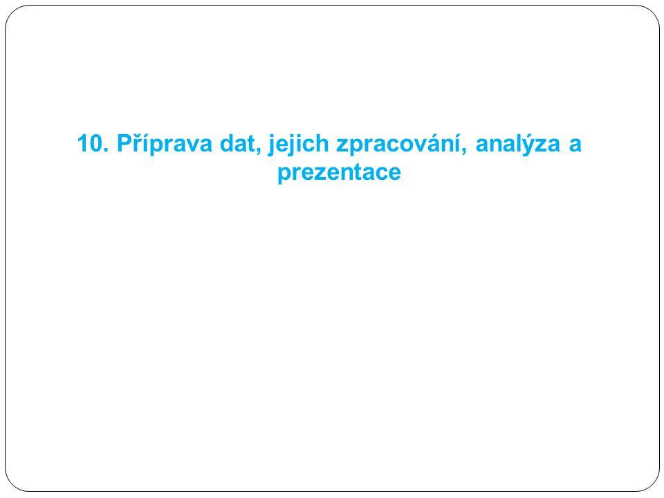 10. Příprava dat, jejich zpracování, analýza a prezentace