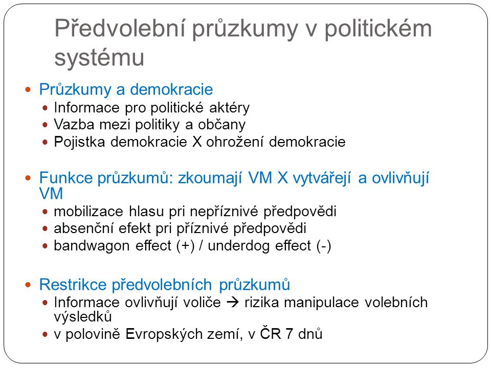 Předvolební průzkumy v politickém systému Průzkumy a demokracie Informace pro politické aktéry Vazba mezi politiky a občany Pojistka demokracie X ohro