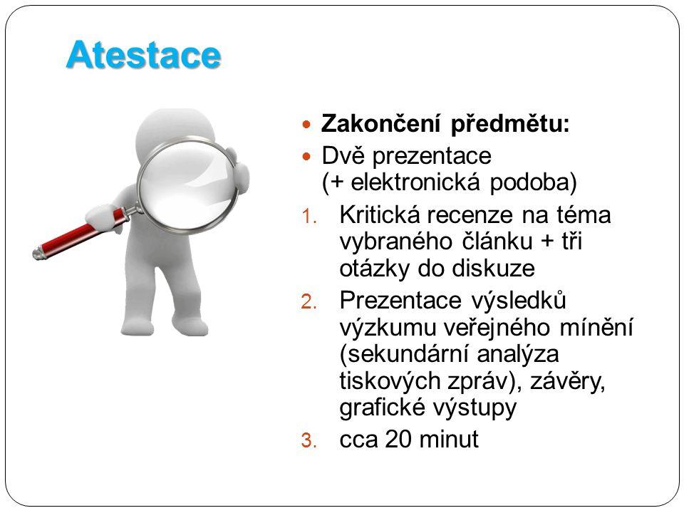Atestace Zakončení předmětu: Dvě prezentace (+ elektronická podoba) 1.