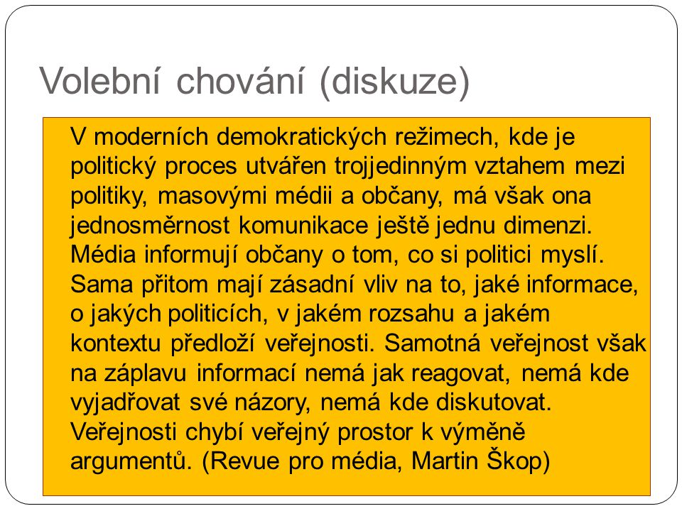 Volební chování (diskuze) V moderních demokratických režimech, kde je politický proces utvářen trojjedinným vztahem mezi politiky, masovými médii a občany, má však ona jednosměrnost komunikace ještě jednu dimenzi.
