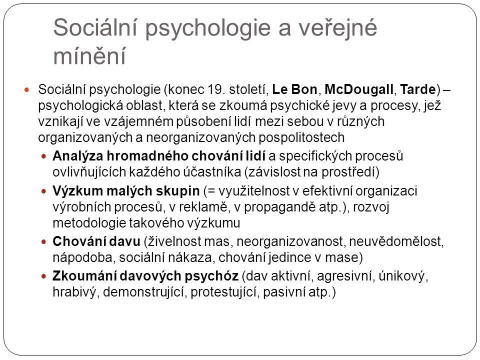 Sociální psychologie a veřejné mínění Sociální psychologie (konec 19. století, Le Bon, McDougall, Tarde) – psychologická oblast, která se zkoumá psych
