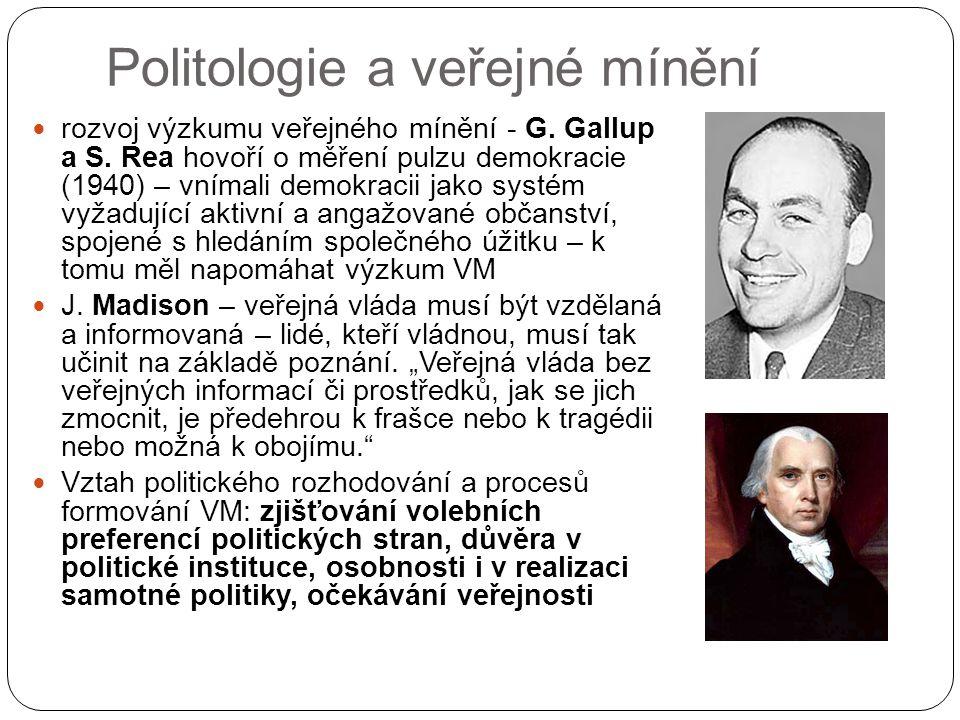 Politologie a veřejné mínění rozvoj výzkumu veřejného mínění - G. Gallup a S. Rea hovoří o měření pulzu demokracie (1940) – vnímali demokracii jako sy