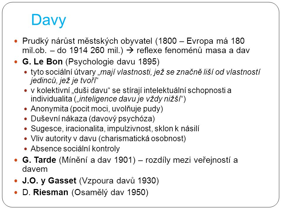 Davy Prudký nárůst městských obyvatel (1800 – Evropa má 180 mil.ob. – do 1914 260 mil.)  reflexe fenoménů masa a dav G. Le Bon (Psychologie davu 1895
