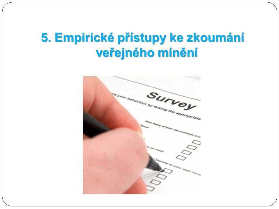 5. Empirické přístupy ke zkoumání veřejného mínění
