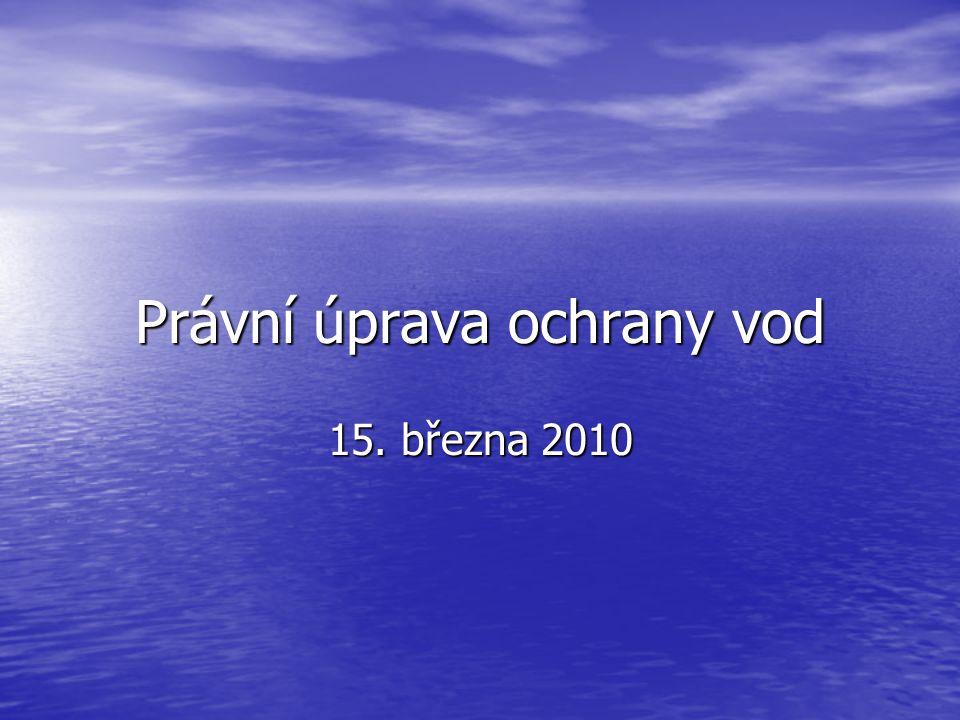 Právní úprava ochrany vod 15. března 2010