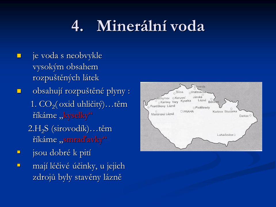 4.Minerální voda je voda s neobvykle vysokým obsahem rozpuštěných látek je voda s neobvykle vysokým obsahem rozpuštěných látek obsahují rozpuštěné plyny : obsahují rozpuštěné plyny : 1.