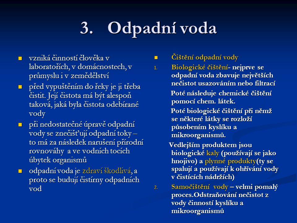 3.Odpadní voda vzniká činností člověka v laboratořích, v domácnostech, v průmyslu i v zemědělství vzniká činností člověka v laboratořích, v domácnoste