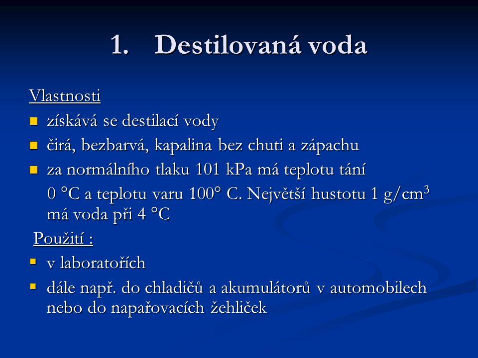 1.Destilovaná voda Vlastnosti získává se destilací vody získává se destilací vody čirá, bezbarvá, kapalina bez chuti a zápachu čirá, bezbarvá, kapalin