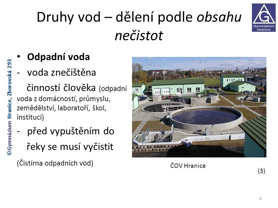 Druhy vod – dělení podle obsahu nečistot Odpadní voda -voda znečištěna činností člověka (odpadní voda z domácností, průmyslu, zemědělství, laboratoří,