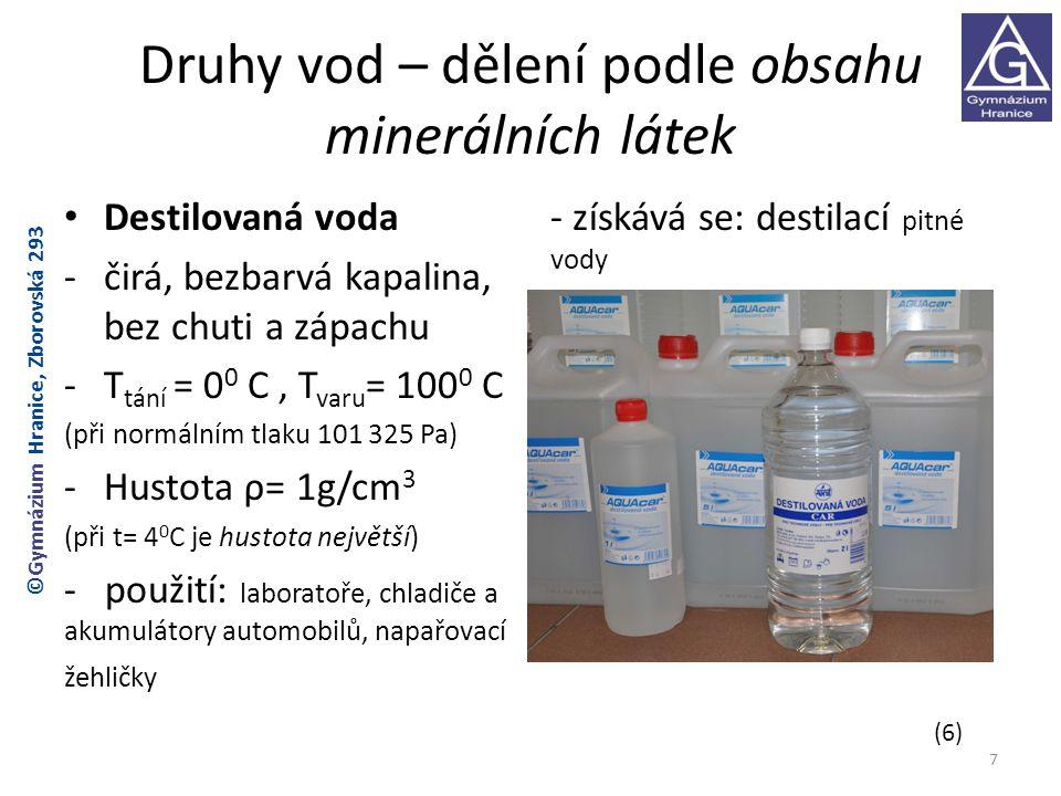 Druhy vod – dělení podle obsahu minerálních látek Destilovaná voda -čirá, bezbarvá kapalina, bez chuti a zápachu -T tání = 0 0 C, T varu = 100 0 C (př