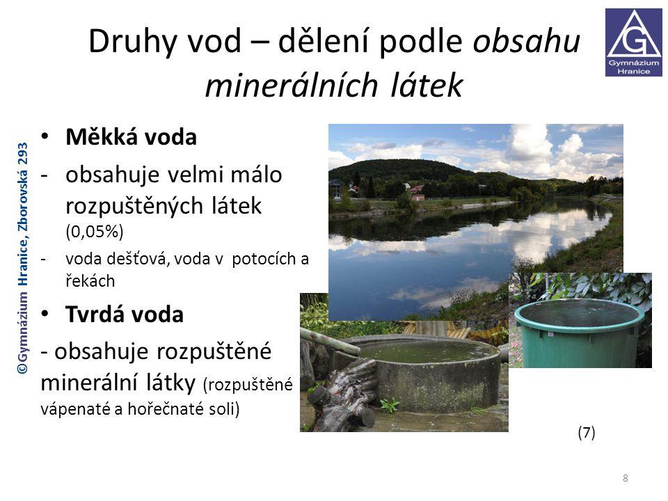 Druhy vod – dělení podle obsahu minerálních látek Měkká voda -obsahuje velmi málo rozpuštěných látek (0,05%) -voda dešťová, voda v potocích a řekách T