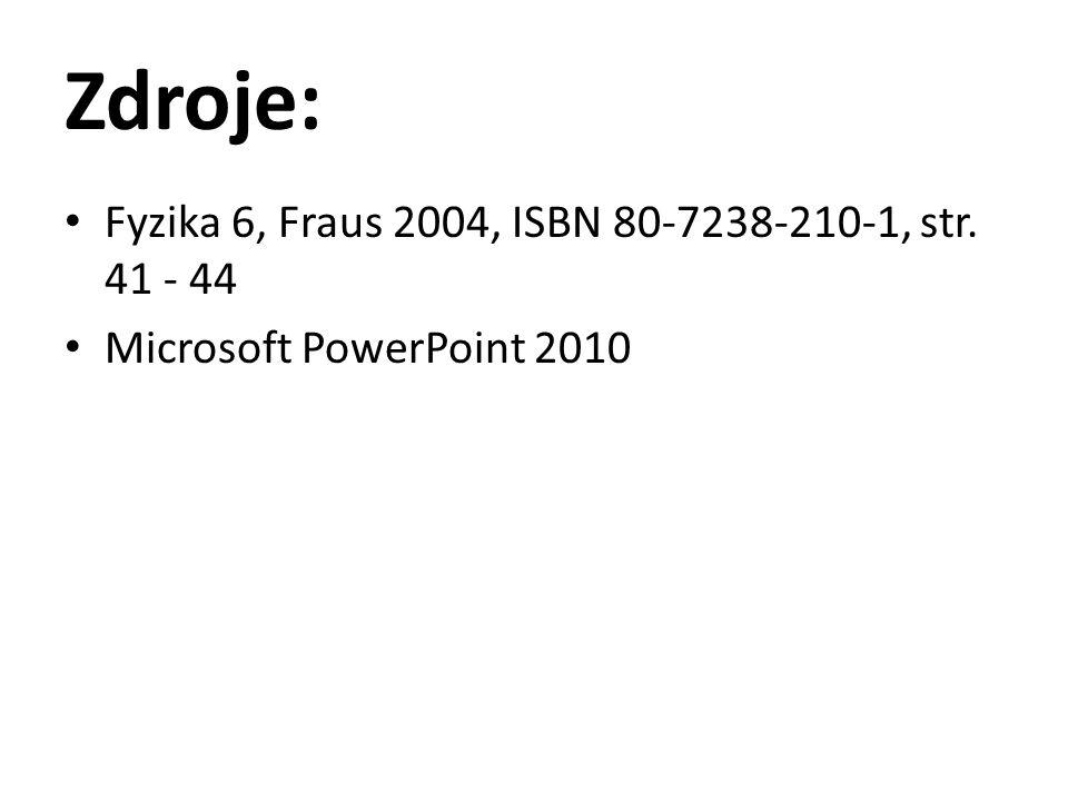 Zdroje: Fyzika 6, Fraus 2004, ISBN 80-7238-210-1, str. 41 - 44 Microsoft PowerPoint 2010