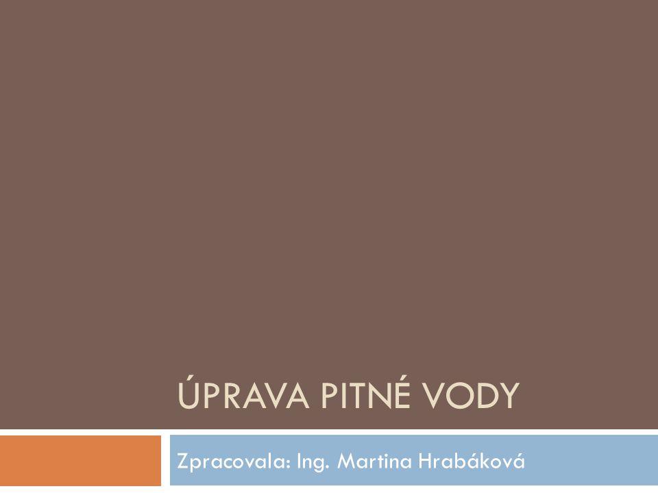 ÚPRAVA PITNÉ VODY Zpracovala: Ing. Martina Hrabáková