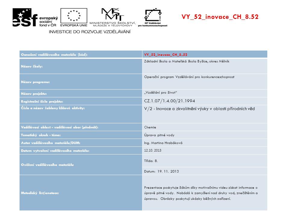 VY_52_inovace_CH_8.52 Označení vzdělávacího materiálu (kód):VY_52_inovace_CH_8..52 Název školy: Základní škola a Mateřská škola Byšice, okres Mělník N