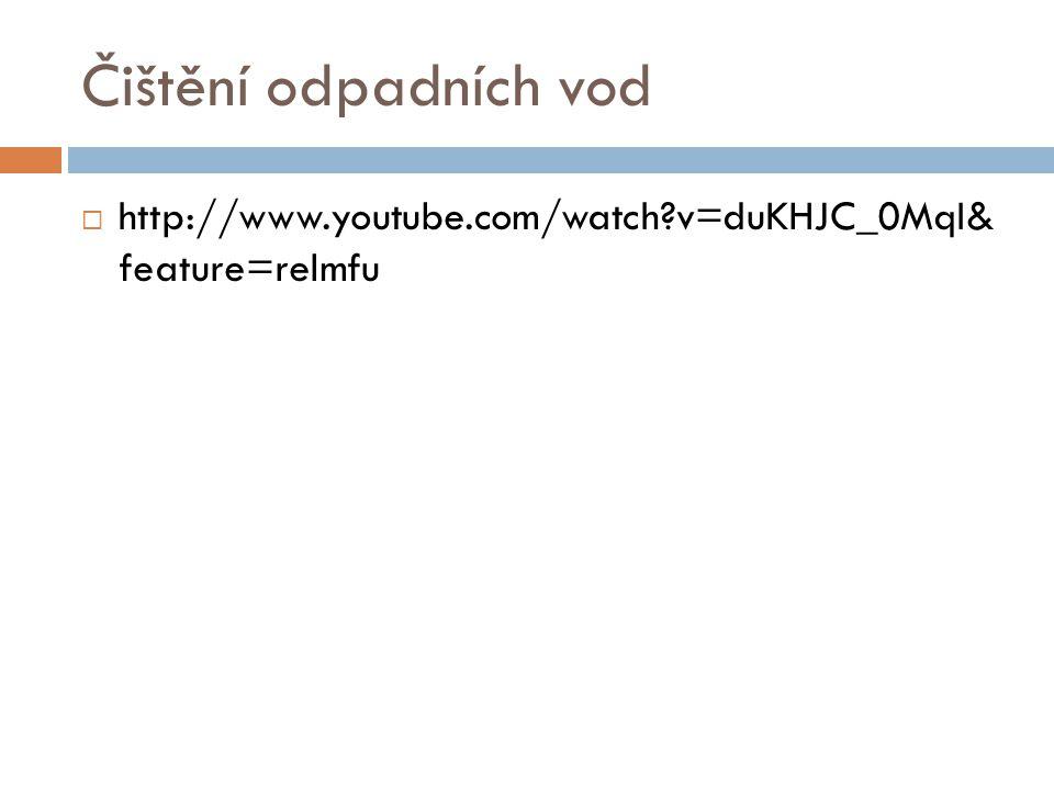 Čištění odpadních vod  http://www.youtube.com/watch?v=duKHJC_0MqI& feature=relmfu