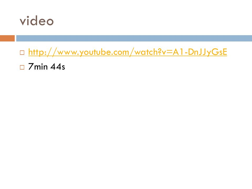 video  http://www.youtube.com/watch?v=A1-DnJJyGsE http://www.youtube.com/watch?v=A1-DnJJyGsE  7min 44s