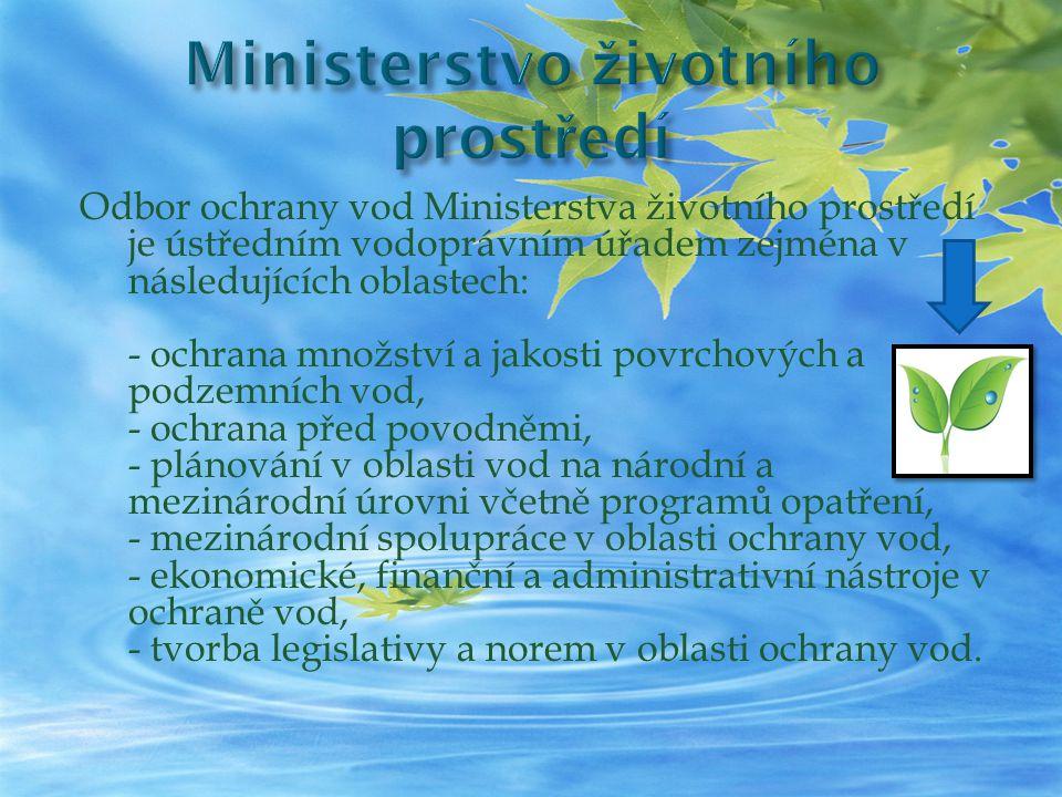 Odbor ochrany vod Ministerstva životního prostředí je ústředním vodoprávním úřadem zejména v následujících oblastech: - ochrana množství a jakosti pov