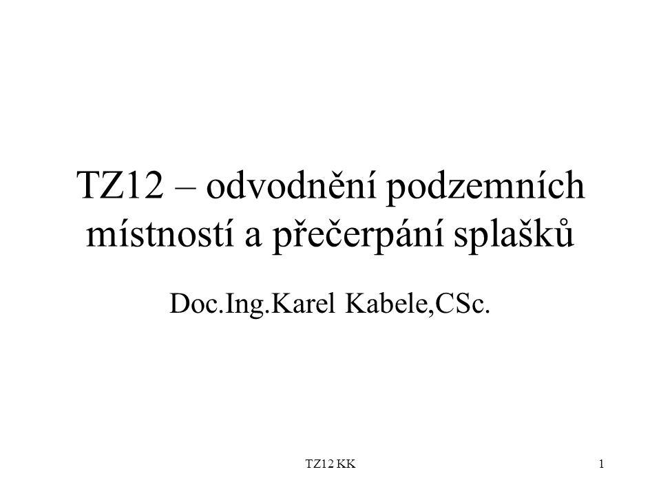 TZ12 KK1 TZ12 – odvodnění podzemních místností a přečerpání splašků Doc.Ing.Karel Kabele,CSc.