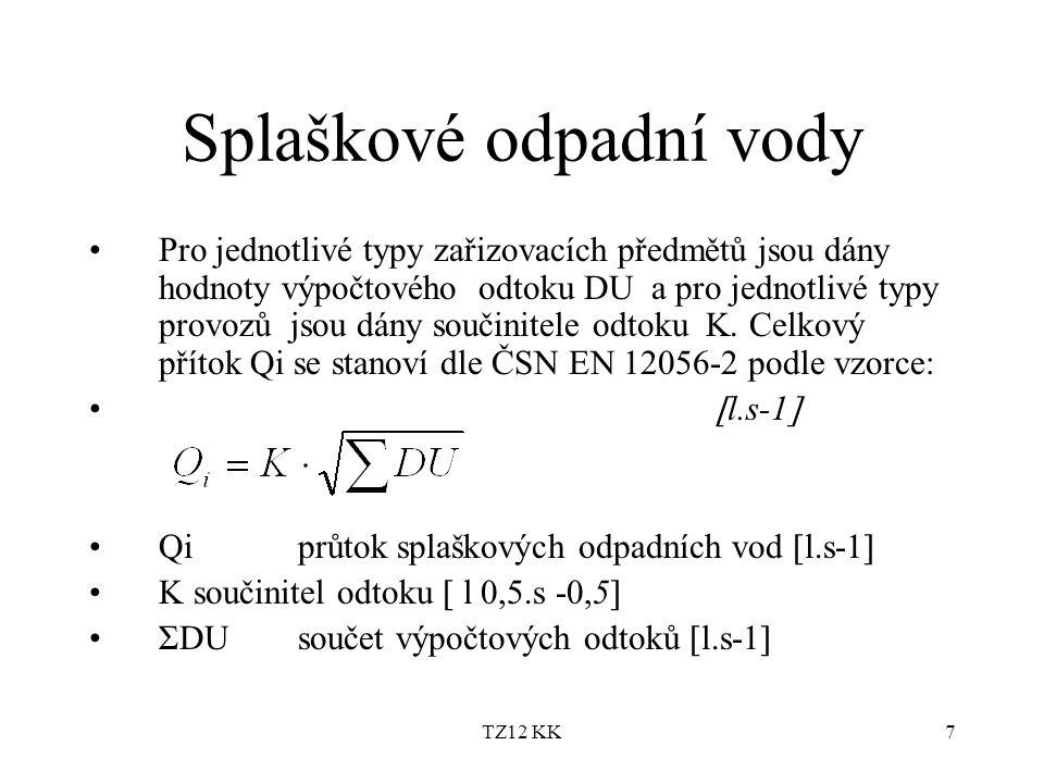 TZ12 KK7 Splaškové odpadní vody Pro jednotlivé typy zařizovacích předmětů jsou dány hodnoty výpočtového odtoku DU a pro jednotlivé typy provozů jsou d