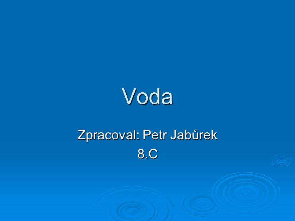 Voda Zpracoval: Petr Jabůrek 8.C