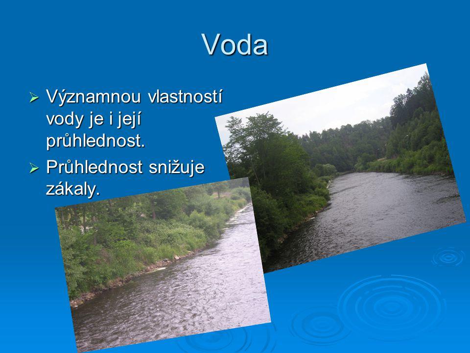 Voda  Významnou vlastností vody je i její průhlednost.  Průhlednost snižuje zákaly.