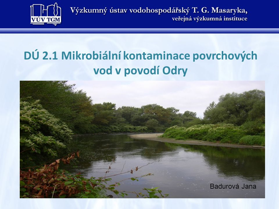DÚ 2.1 Mikrobiální kontaminace povrchových vod v povodí Odry Badurová Jana