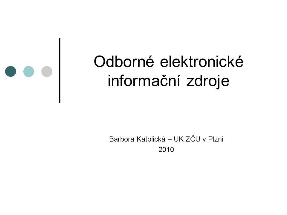 Odborné elektronické informační zdroje Barbora Katolická – UK ZČU v Plzni 2010