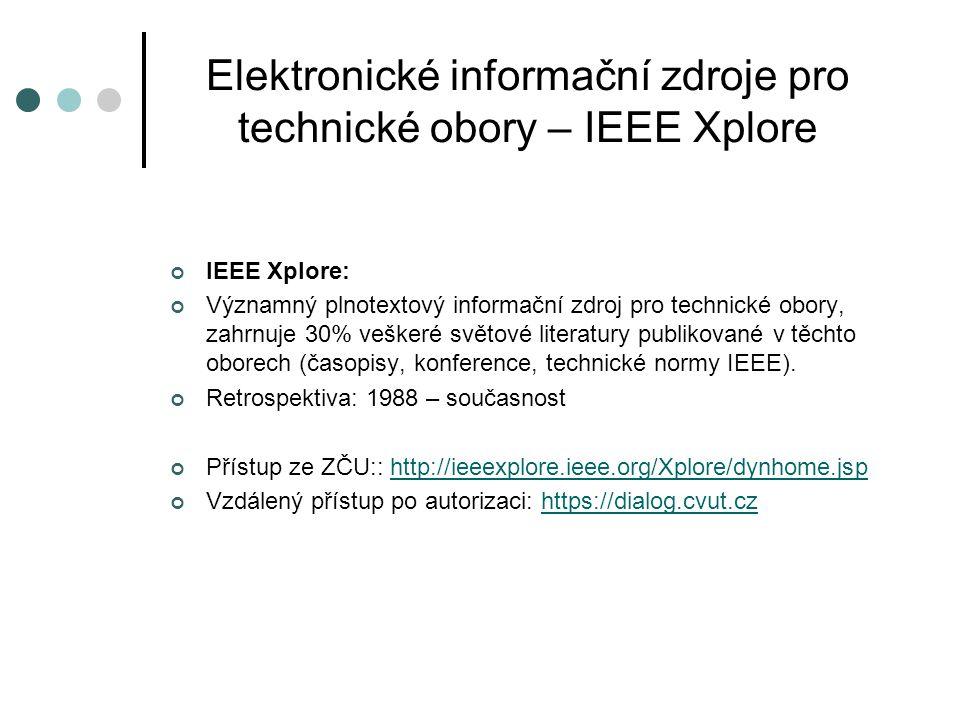 Elektronické informační zdroje pro technické obory – IEEE Xplore IEEE Xplore: Významný plnotextový informační zdroj pro technické obory, zahrnuje 30%