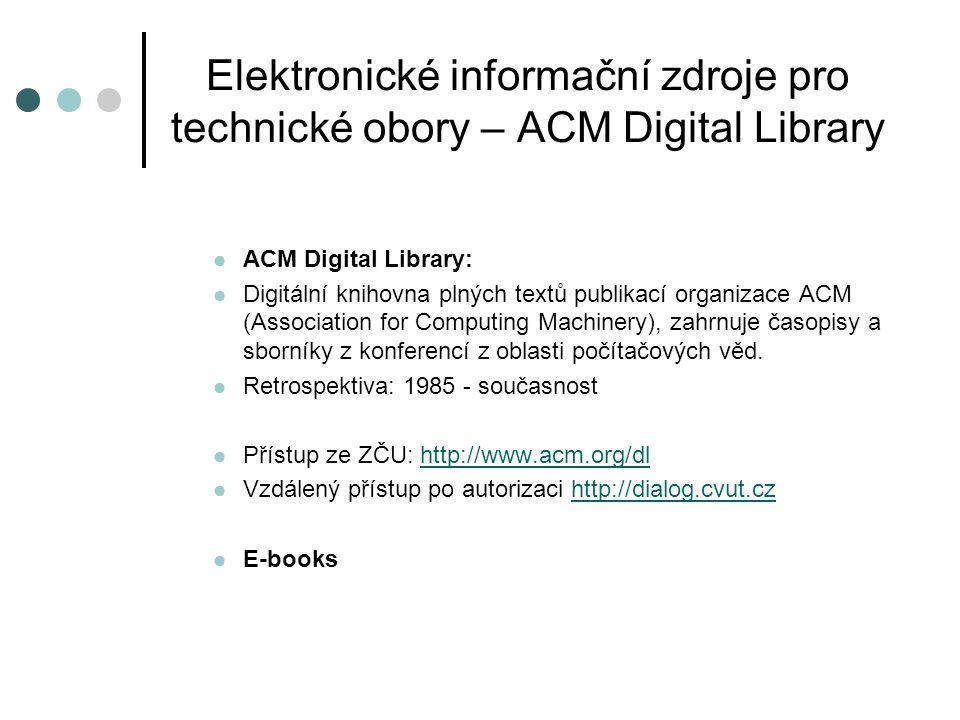 Elektronické informační zdroje pro technické obory – ACM Digital Library ACM Digital Library: Digitální knihovna plných textů publikací organizace ACM