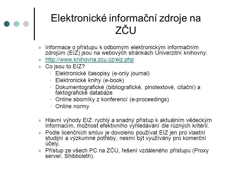 Elektronické informační zdroje na ZČU Informace o přístupu k odborným elektronickým informačním zdrojům (EIZ) jsou na webových stránkách Univerzitní k