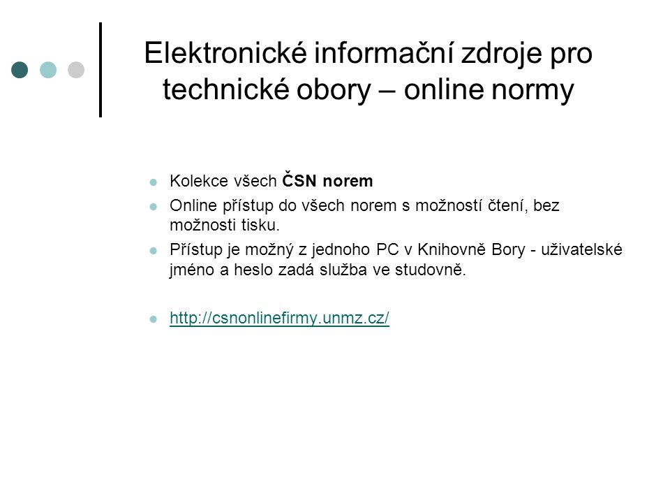 Elektronické informační zdroje pro technické obory – online normy Kolekce všech ČSN norem Online přístup do všech norem s možností čtení, bez možnosti