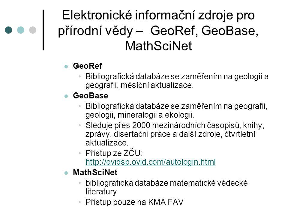 Elektronické informační zdroje pro přírodní vědy – GeoRef, GeoBase, MathSciNet GeoRef Bibliografická databáze se zaměřením na geologii a geografii, mě