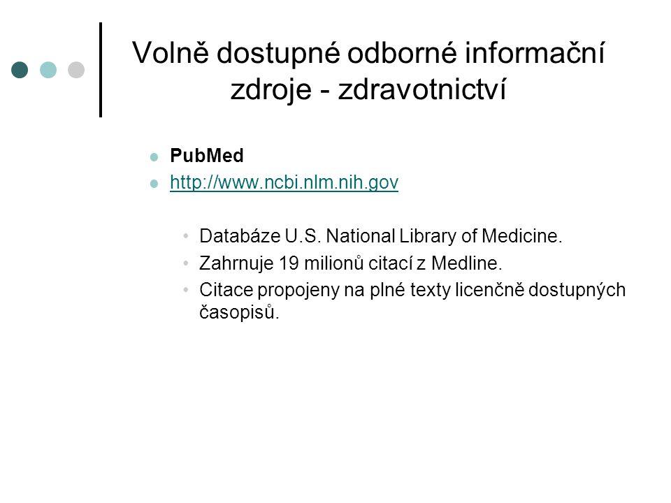 Volně dostupné odborné informační zdroje - zdravotnictví PubMed http://www.ncbi.nlm.nih.gov Databáze U.S. National Library of Medicine. Zahrnuje 19 mi