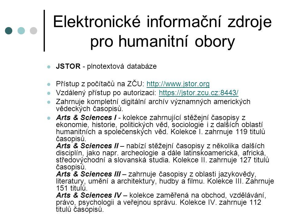 Elektronické informační zdroje pro humanitní obory JSTOR - plnotextová databáze Přístup z počítačů na ZČU: http://www.jstor.orghttp://www.jstor.org Vz