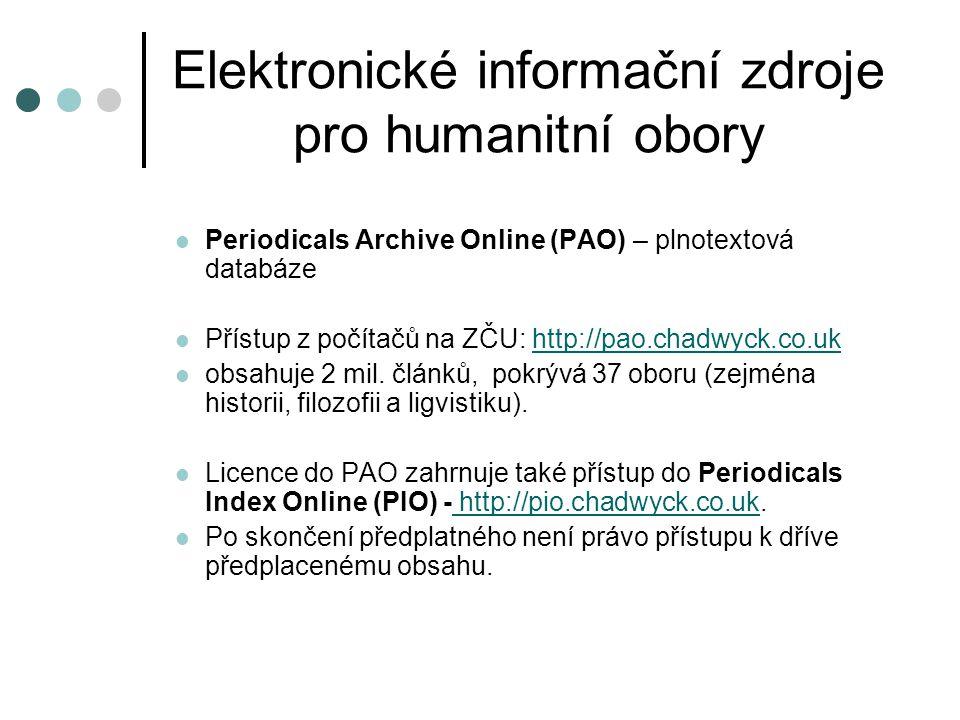 Elektronické informační zdroje pro humanitní obory Periodicals Archive Online (PAO) – plnotextová databáze Přístup z počítačů na ZČU: http://pao.chadw