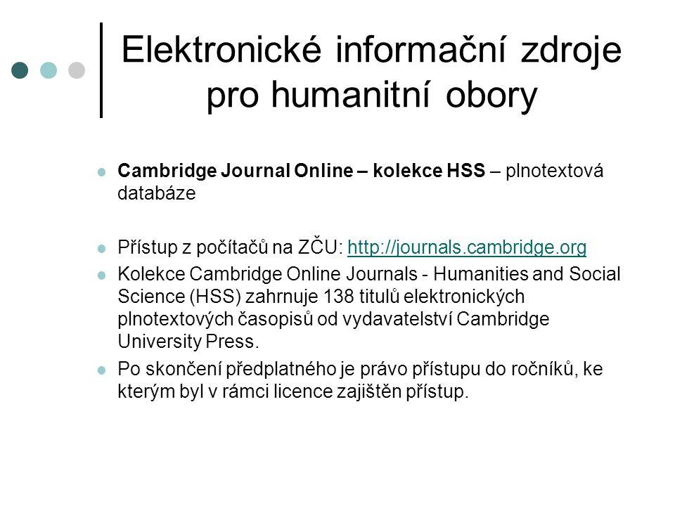 Elektronické informační zdroje pro humanitní obory Cambridge Journal Online – kolekce HSS – plnotextová databáze Přístup z počítačů na ZČU: http://jou