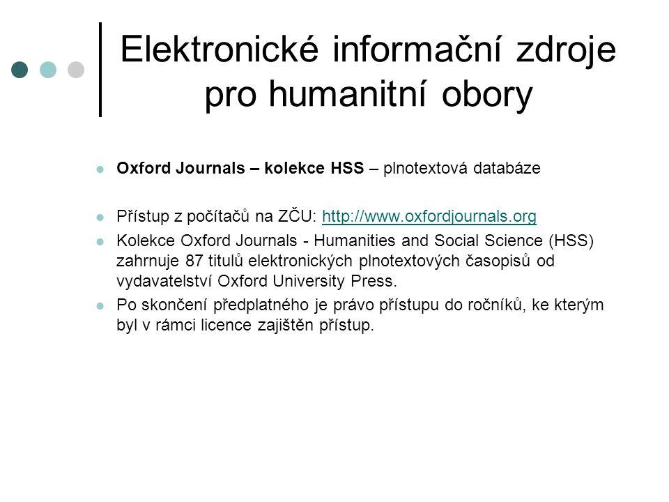 Elektronické informační zdroje pro humanitní obory Oxford Journals – kolekce HSS – plnotextová databáze Přístup z počítačů na ZČU: http://www.oxfordjo