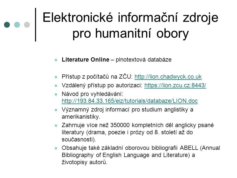 Elektronické informační zdroje pro humanitní obory Literature Online – plnotextová databáze Přístup z počítačů na ZČU: http://lion.chadwyck.co.ukhttp: