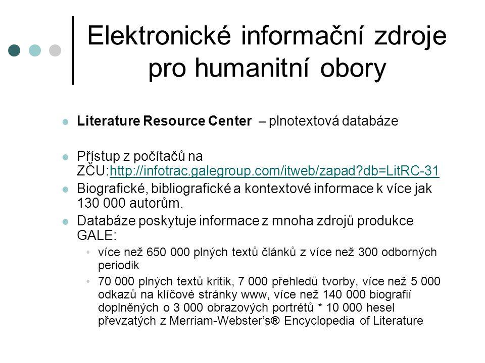 Elektronické informační zdroje pro humanitní obory Literature Resource Center – plnotextová databáze Přístup z počítačů na ZČU:http://infotrac.galegro