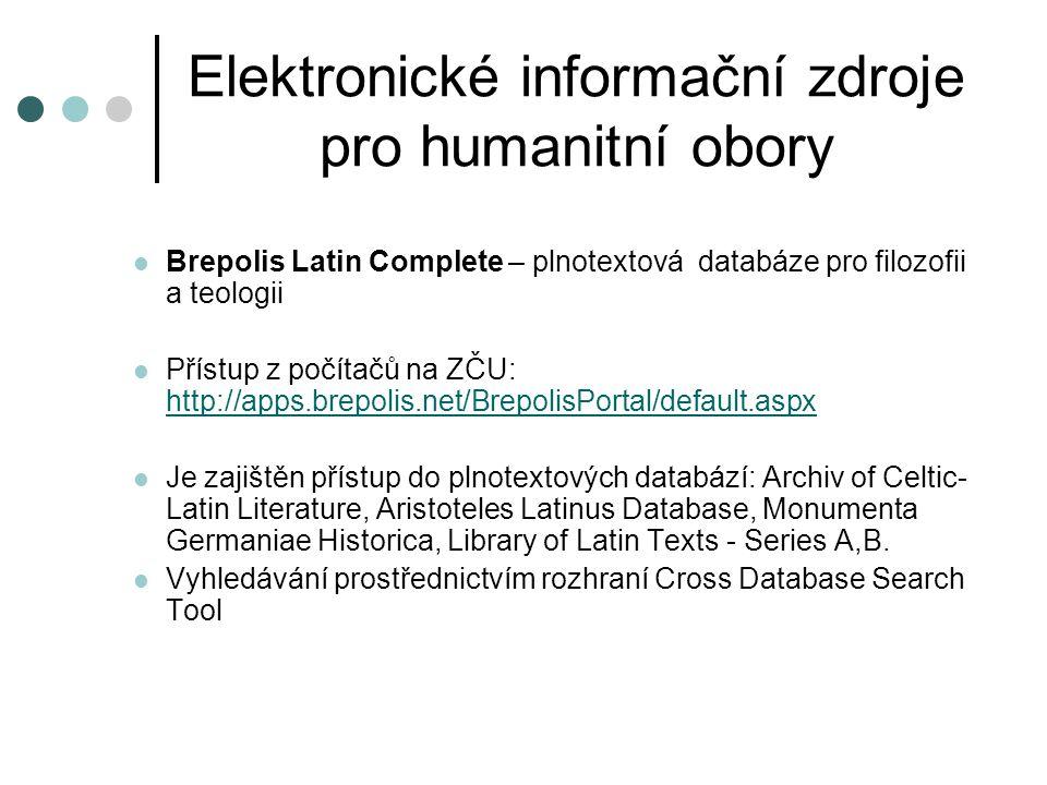 Elektronické informační zdroje pro humanitní obory Brepolis Latin Complete – plnotextová databáze pro filozofii a teologii Přístup z počítačů na ZČU: