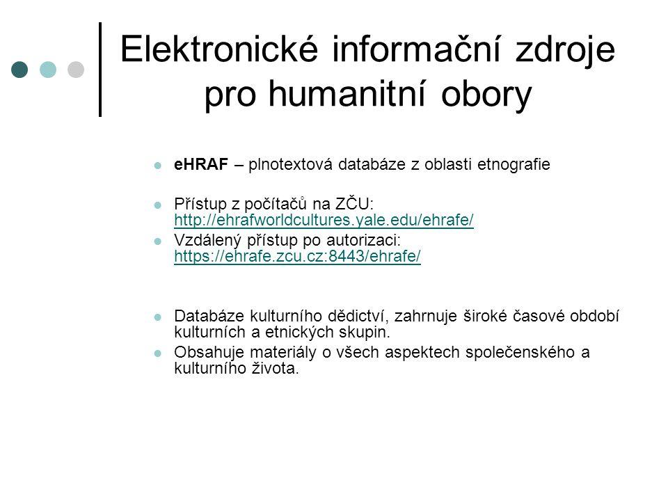 Elektronické informační zdroje pro humanitní obory eHRAF – plnotextová databáze z oblasti etnografie Přístup z počítačů na ZČU: http://ehrafworldcultu