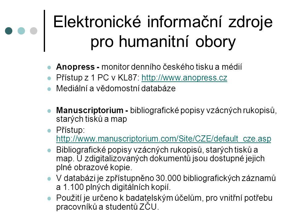 Elektronické informační zdroje pro humanitní obory Anopress - monitor denního českého tisku a médií Přístup z 1 PC v KL87: http://www.anopress.czhttp: