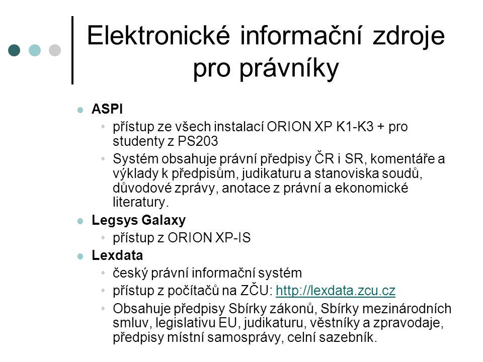 Elektronické informační zdroje pro právníky ASPI přístup ze všech instalací ORION XP K1-K3 + pro studenty z PS203 Systém obsahuje právní předpisy ČR i