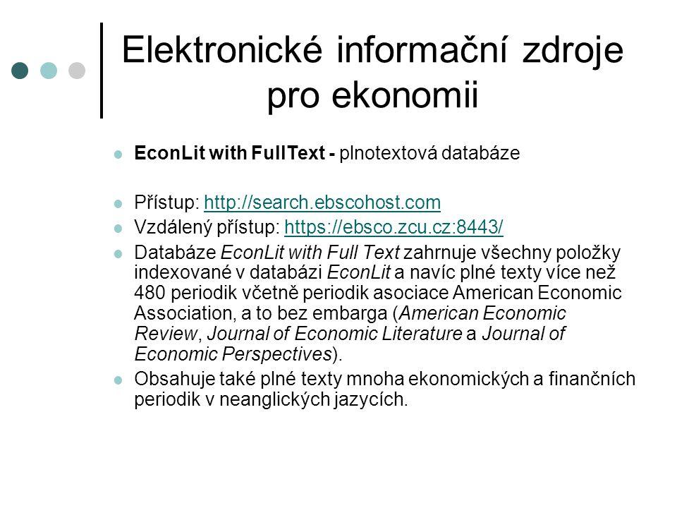 Elektronické informační zdroje pro ekonomii EconLit with FullText - plnotextová databáze Přístup: http://search.ebscohost.comhttp://search.ebscohost.c