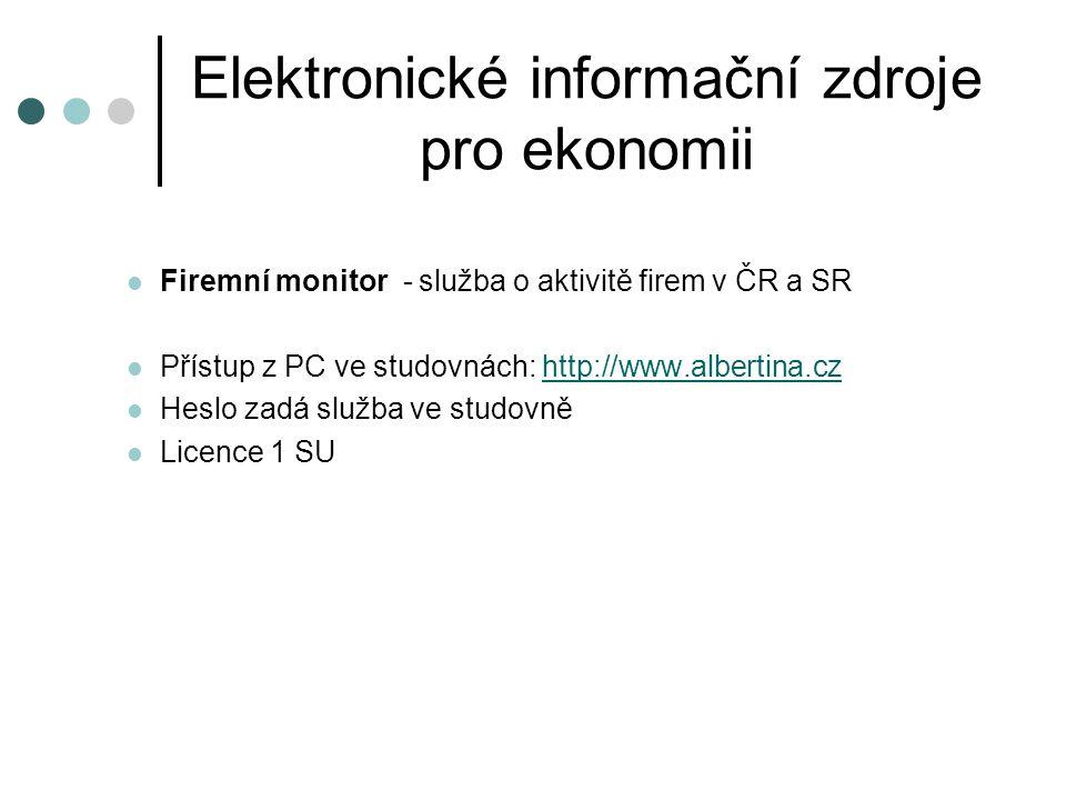 Elektronické informační zdroje pro ekonomii Firemní monitor - služba o aktivitě firem v ČR a SR Přístup z PC ve studovnách: http://www.albertina.czhtt