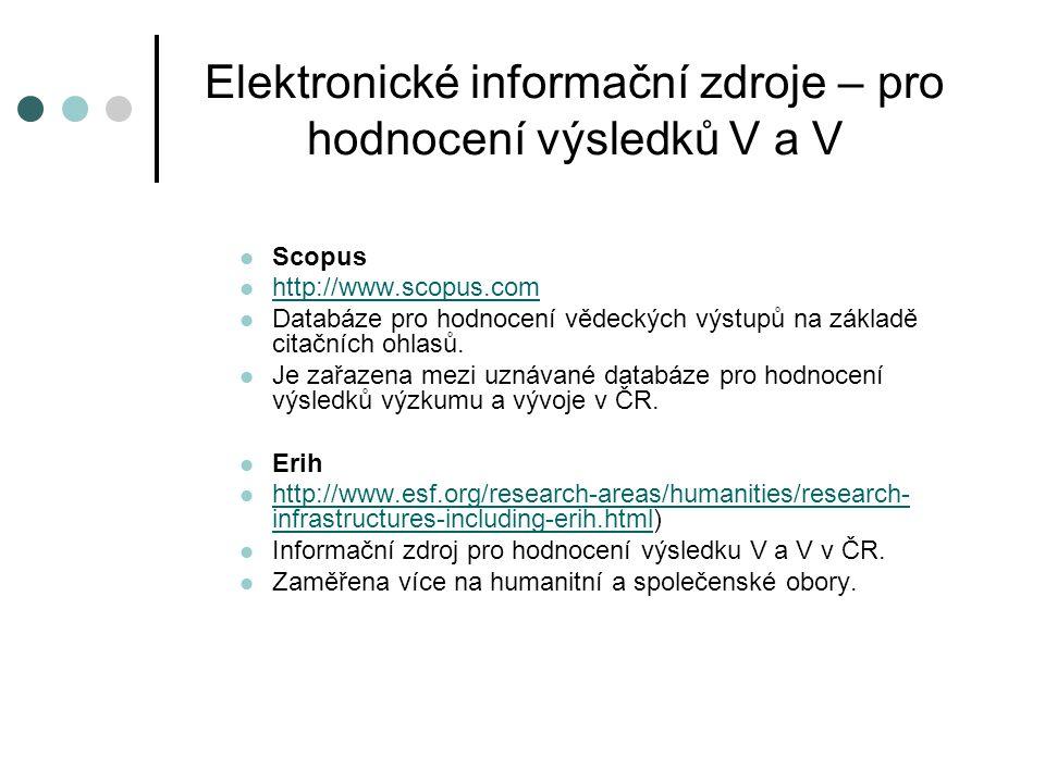 Elektronické informační zdroje – pro hodnocení výsledků V a V Scopus http://www.scopus.com Databáze pro hodnocení vědeckých výstupů na základě citační