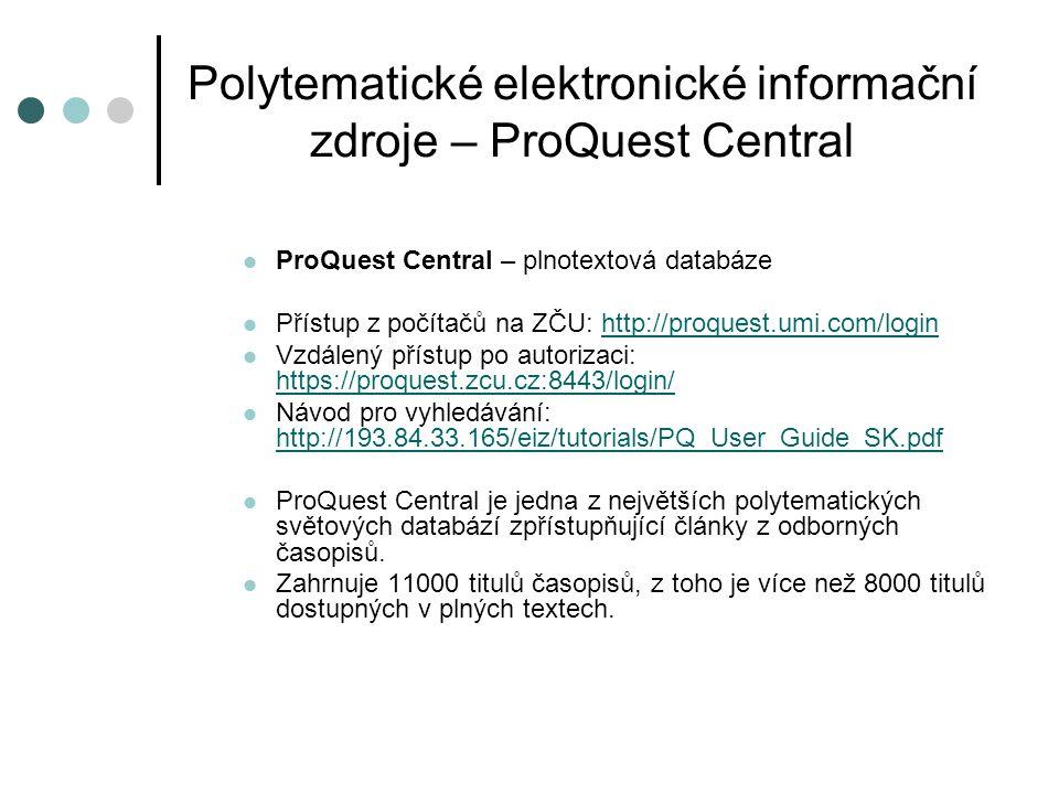 Polytematické elektronické informační zdroje - Ebsco EBSCO – plnotextová databáze Přístup z počítačů na ZČU: http://search.ebscohost.comhttp://search.ebscohost.com Vzdálený přístup po autorizaci: https://ebsco.zcu.cz:8443/https://ebsco.zcu.cz:8443/ Licenčně zajištěn přístup do Academic Search Complete, Business Source Complete, Newspaper Source, MasterFILE Premier, Regional Business News Academic Search Complete Jedna z největších vědeckých multidisciplinárních plnotextových databází vytvořených speciálně pro akademické instituce.