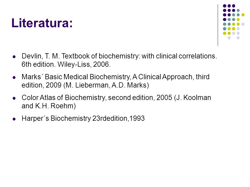 Literatura: Devlin, T.M. Textbook of biochemistry: with clinical correlations.
