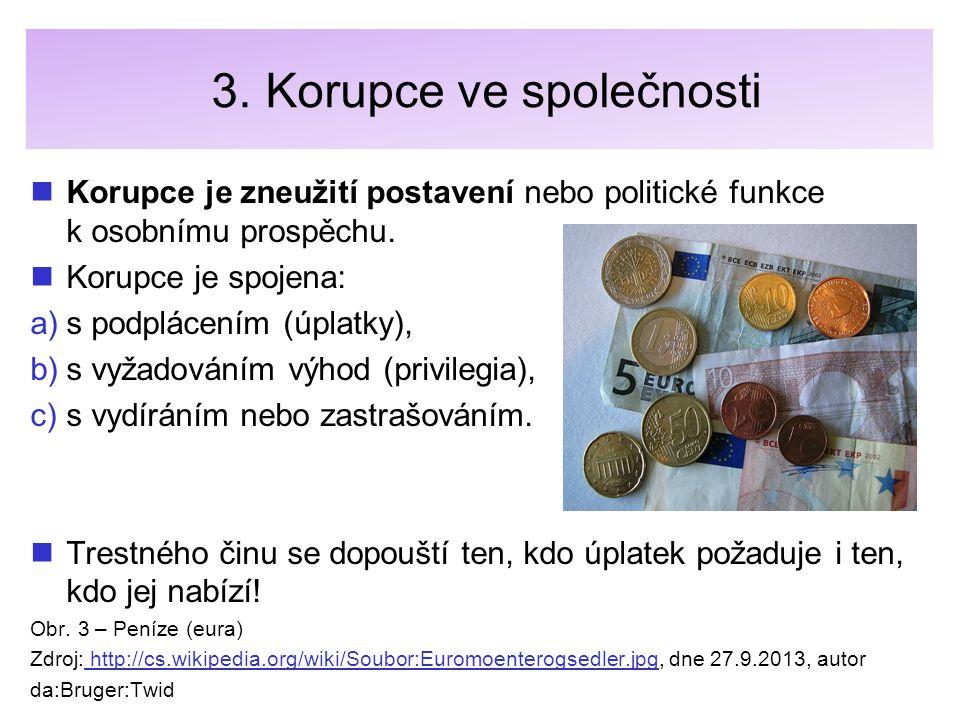 3. Korupce ve společnosti Korupce je zneužití postavení nebo politické funkce k osobnímu prospěchu. Korupce je spojena: a) a)s podplácením (úplatky),