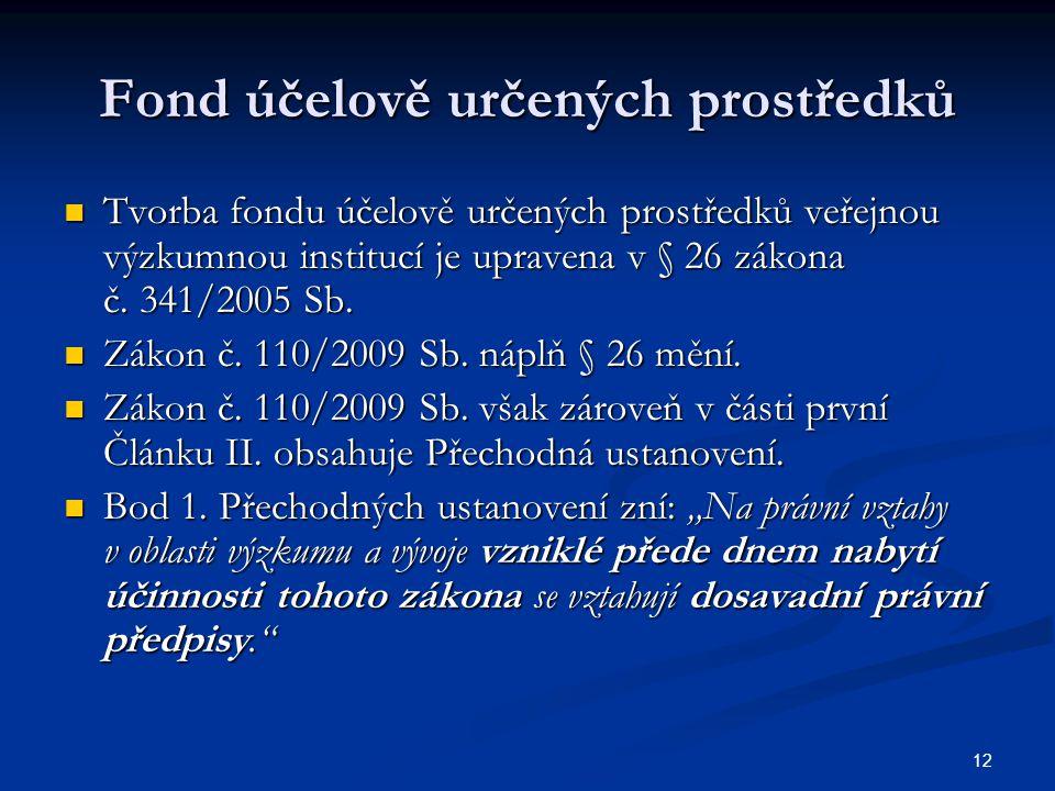 12 Fond účelově určených prostředků Tvorba fondu účelově určených prostředků veřejnou výzkumnou institucí je upravena v § 26 zákona č.